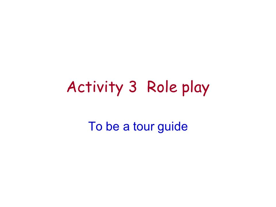 Activity 3 Role play To be a tour guide