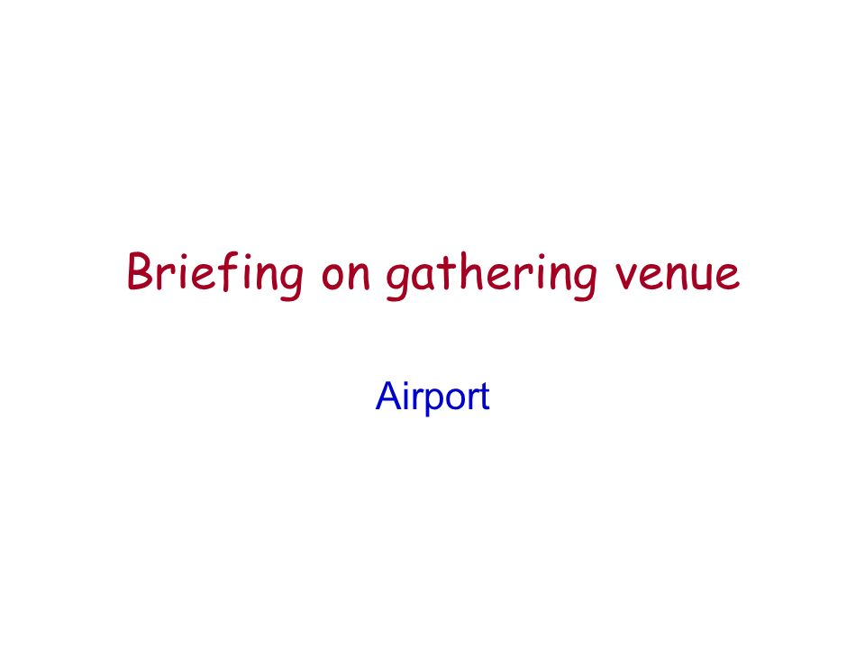 Briefing on gathering venue Airport