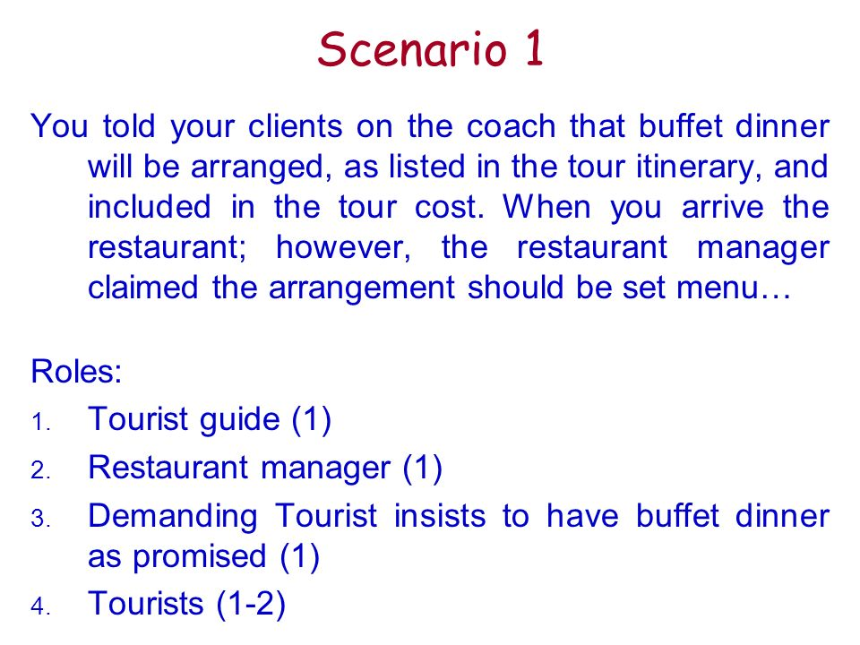 Scenario 1 You told your clients on the coach that buffet dinner will be arranged, as listed in the tour itinerary, and included in the tour cost.