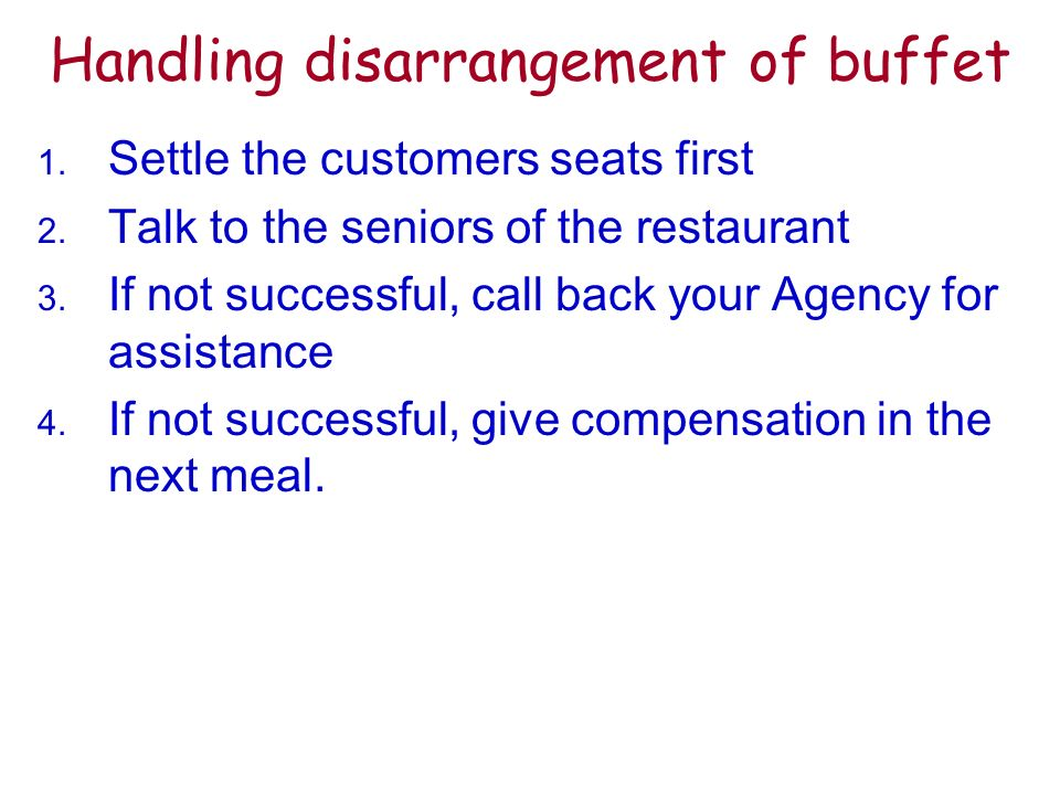 Handling disarrangement of buffet 1. Settle the customers seats first 2.