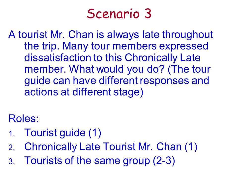 Scenario 3 A tourist Mr. Chan is always late throughout the trip.