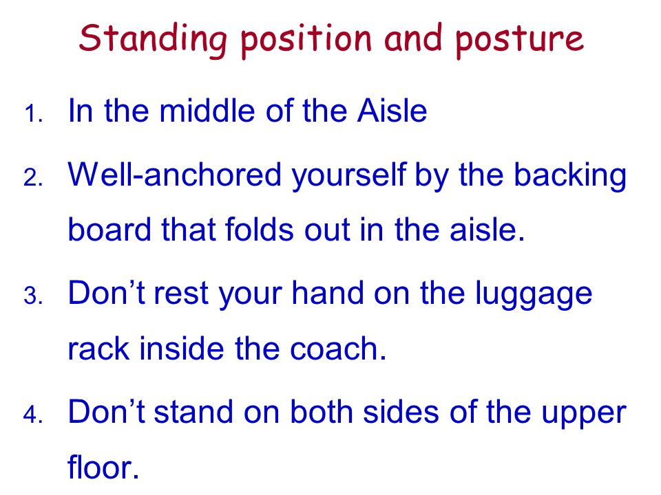 Standing position and posture 1. In the middle of the Aisle 2.