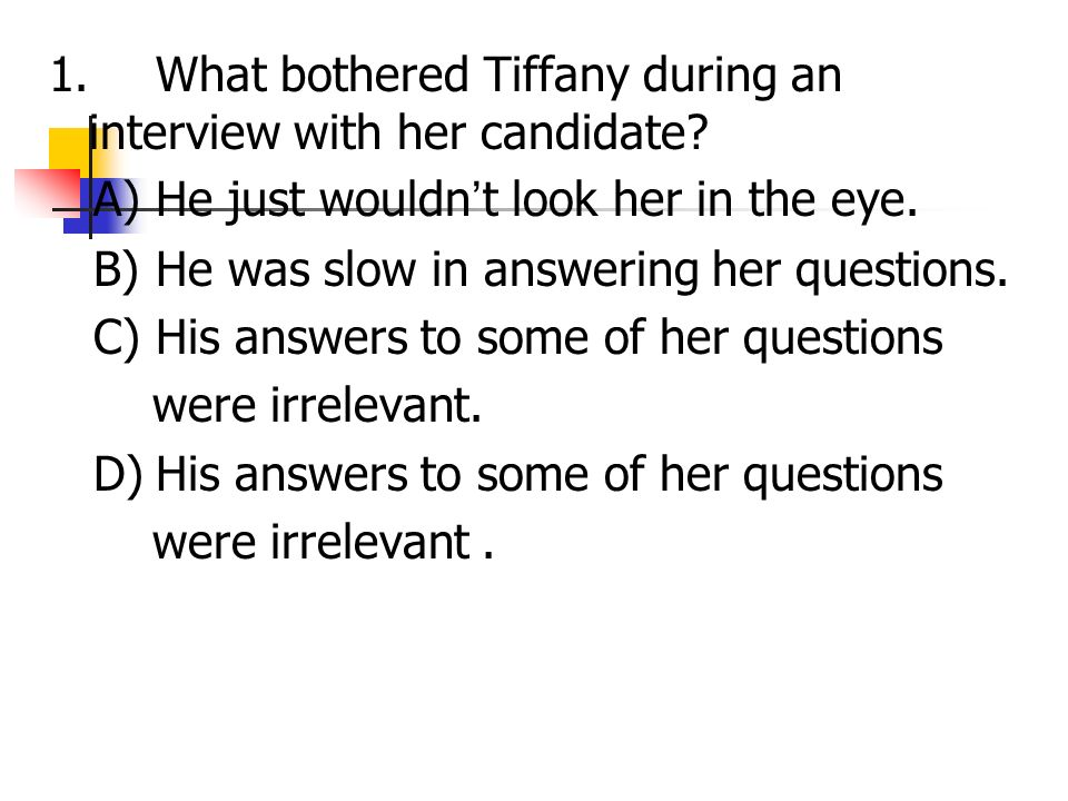 1.What bothered Tiffany during an interview with her candidate.