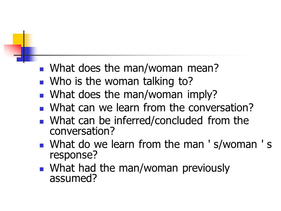 What does the man/woman mean. Who is the woman talking to.