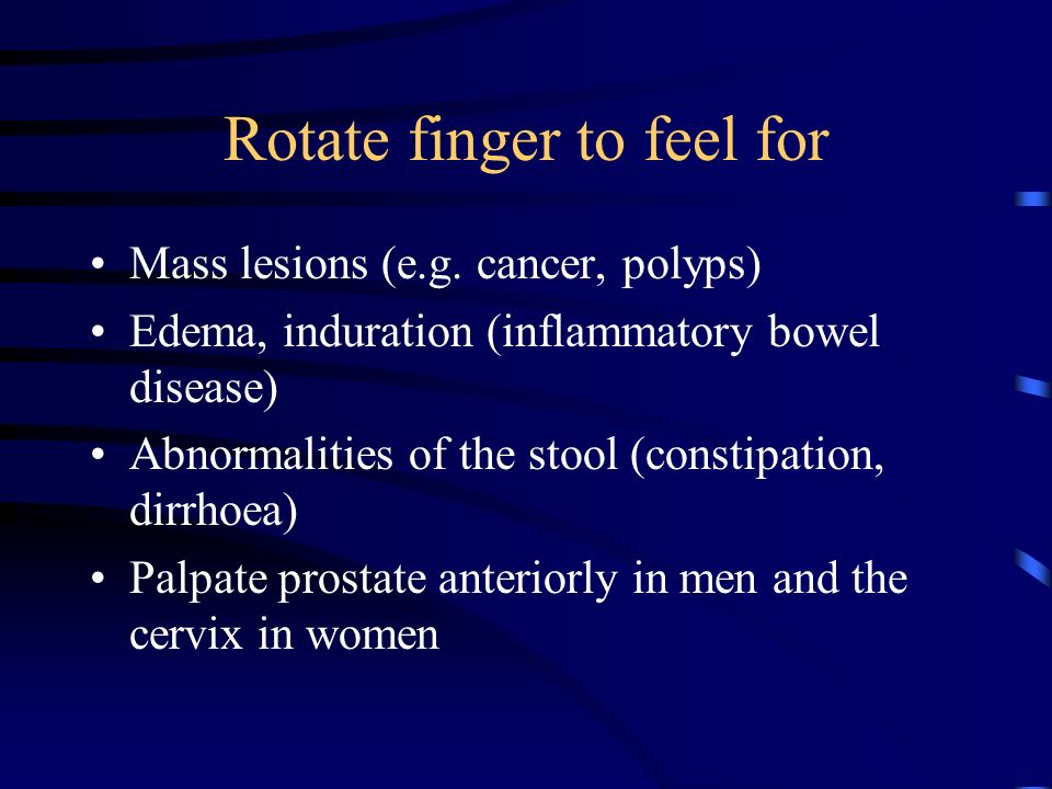 Rotate finger to feel for Mass lesions (e.g.