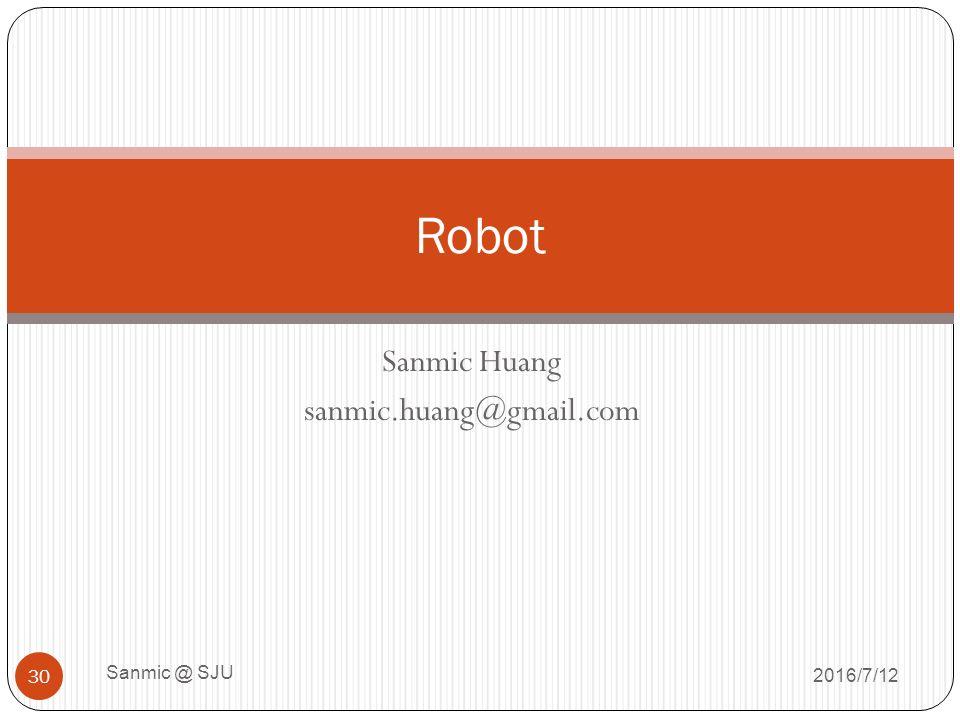 Sanmic Huang sanmic.huang@gmail.com 2016/7/12 Sanmic @ SJU 30 Robot