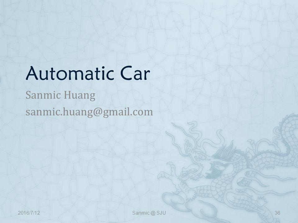 Automatic Car Sanmic Huang sanmic.huang@gmail.com 2016/7/12Sanmic @ SJU36