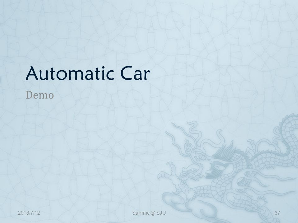 Automatic Car Demo 2016/7/12Sanmic @ SJU37