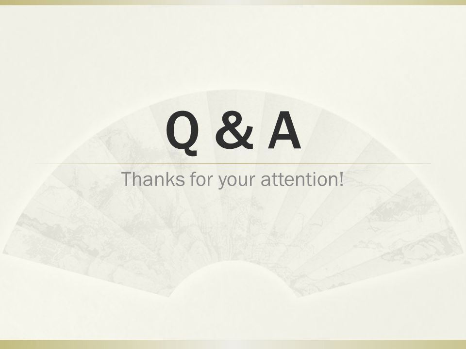 Q & A Thanks for your attention!