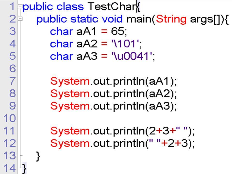 程序  public class TestComments{  public static void main(String args[]){  char aA1 = 65;  char aA2 = \101 ;  char aA3 = \u0041 ;  System.out.println(aA1);  System.out.println(aA2);  System.out.println(aA3);  System.out.println(2+3+ );  System.out.println( +2+3);  }