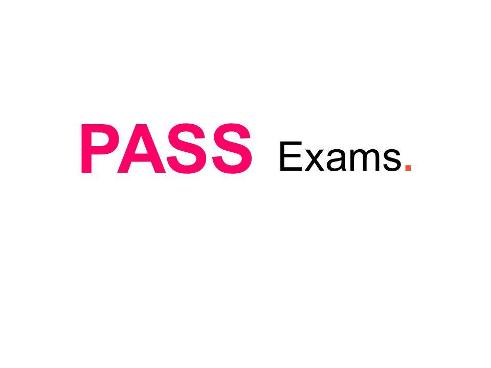 Exams. PASS