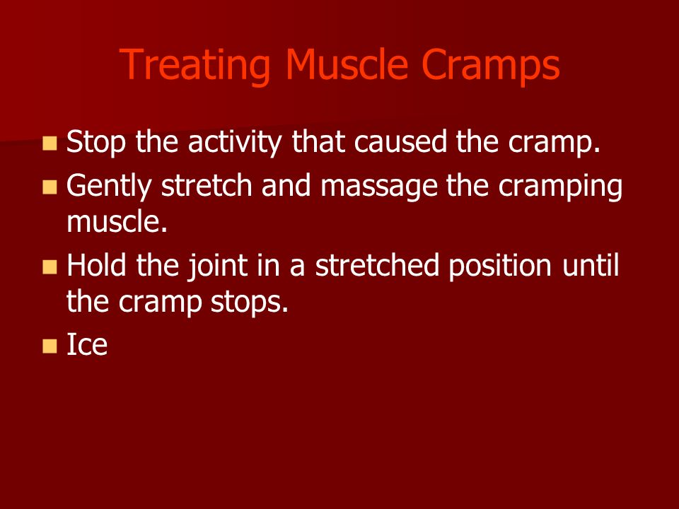 Treating Muscle Cramps Stop the activity that caused the cramp.