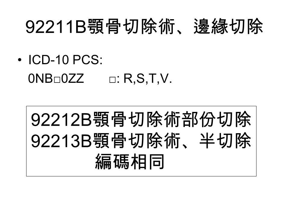 92211B 顎骨切除術、邊緣切除 ICD-10 PCS: 0NB□0ZZ □: R,S,T,V. 92212B 顎骨切除術部份切除 92213B 顎骨切除術、半切除 編碼相同