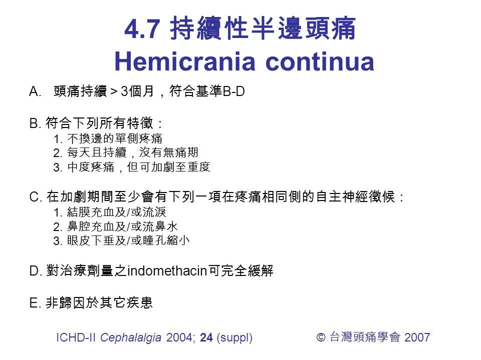 4.7 持續性半邊頭痛 Hemicrania continua A. 頭痛持續> 3 個月,符合基準 B-D B.