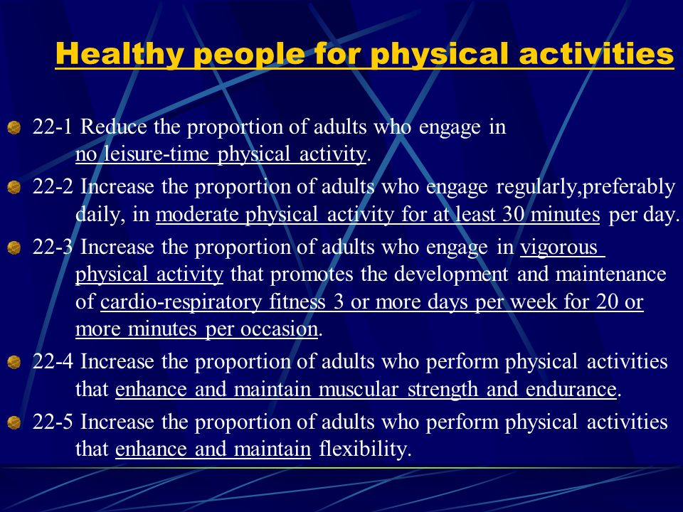 Healthy people for physical activities 22-1 Reduce the proportion of adults who engage in no leisure-time physical activity.