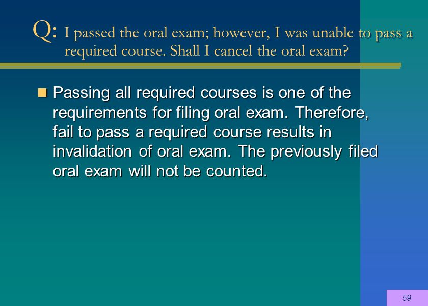 Passing all required courses is one of the requirements for filing oral exam.