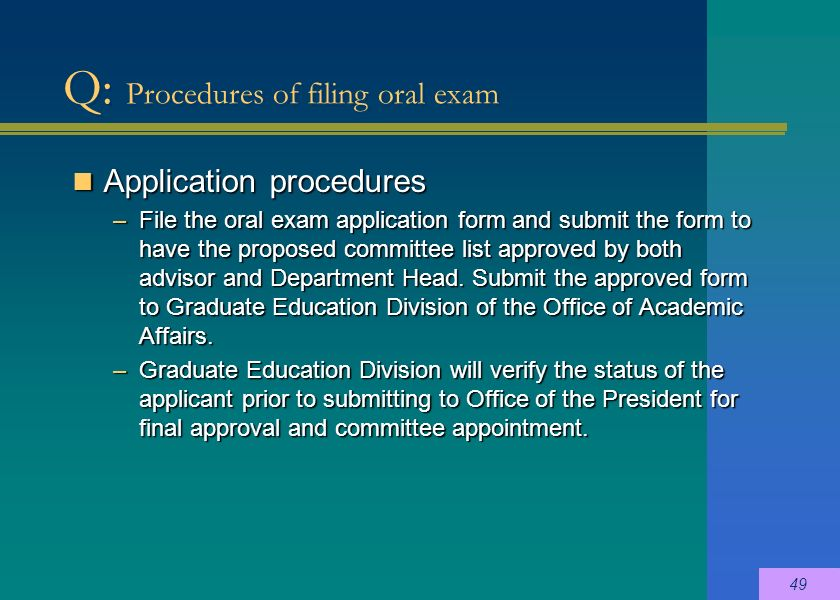 Application procedures Application procedures –File the oral exam application form and submit the form to have the proposed committee list approved by both advisor and Department Head.