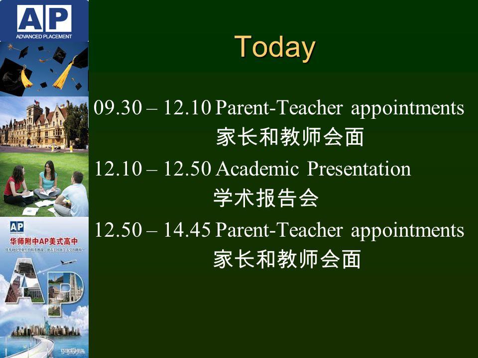 Today 09.30 – 12.10 Parent-Teacher appointments 家长和教师会面 12.10 – 12.50 Academic Presentation 学术报告会 12.50 – 14.45 Parent-Teacher appointments 家长和教师会面