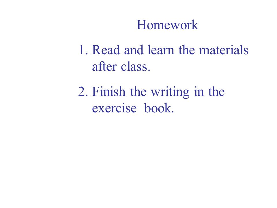 Homework 1.Read and learn the materials after class. 2.Finish the writing in the exercise book.