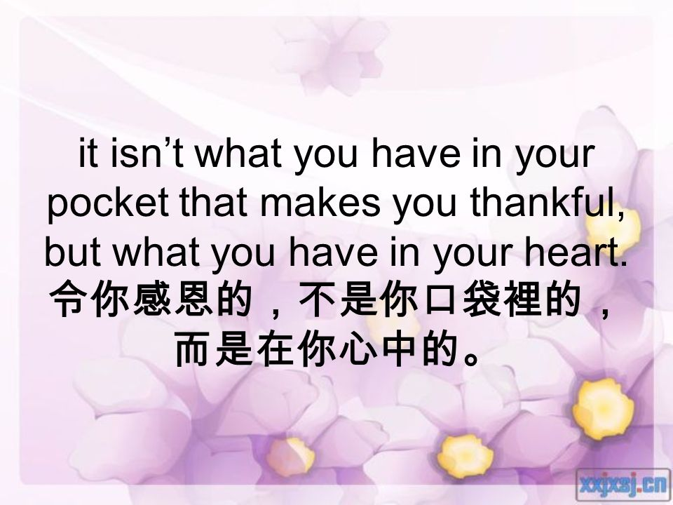 it isn't what you have in your pocket that makes you thankful, but what you have in your heart.