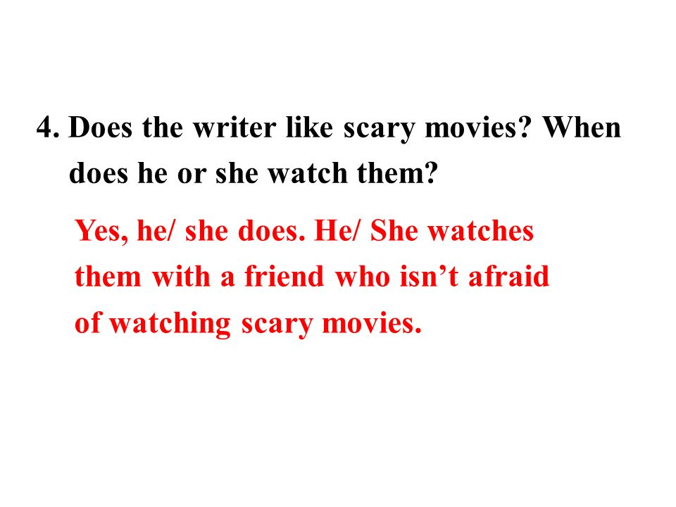 4. Does the writer like scary movies. When does he or she watch them.