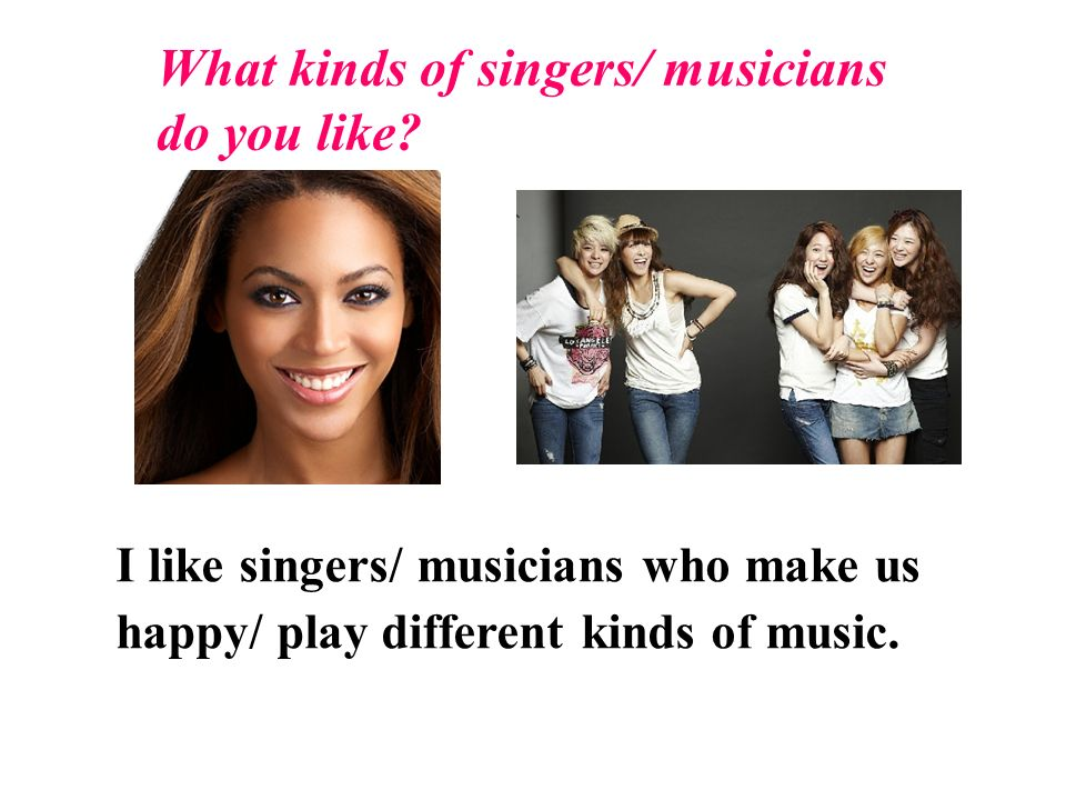 What kinds of singers/ musicians do you like.