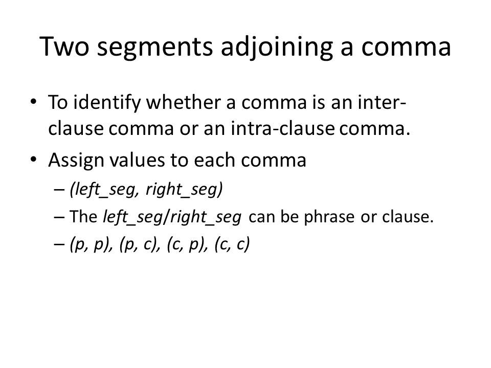 Two segments adjoining a comma To identify whether a comma is an inter- clause comma or an intra-clause comma.