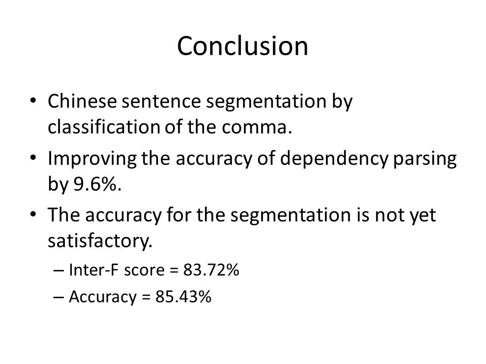 Conclusion Chinese sentence segmentation by classification of the comma.