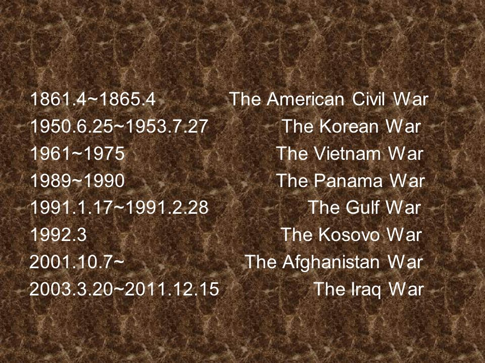 1861.4~ The American Civil War ~ The Korean War 1961~1975 The Vietnam War 1989~1990 The Panama War ~ The Gulf War The Kosovo War ~ The Afghanistan War ~ The Iraq War