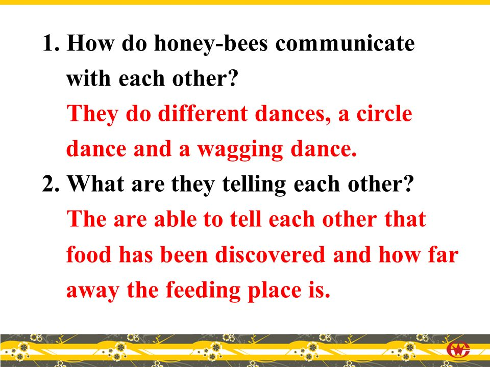 1. How do honey-bees communicate with each other.