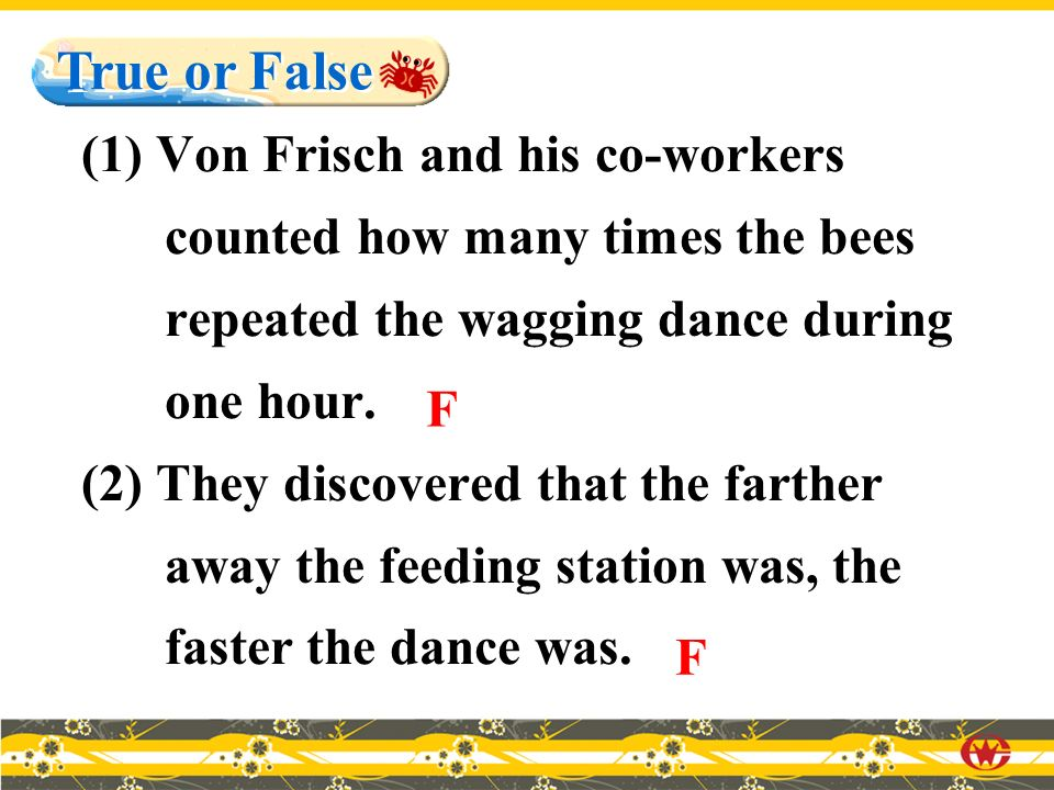 (1) Von Frisch and his co-workers counted how many times the bees repeated the wagging dance during one hour.