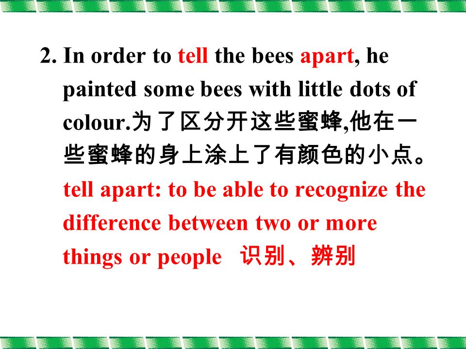 2. In order to tell the bees apart, he painted some bees with little dots of colour.