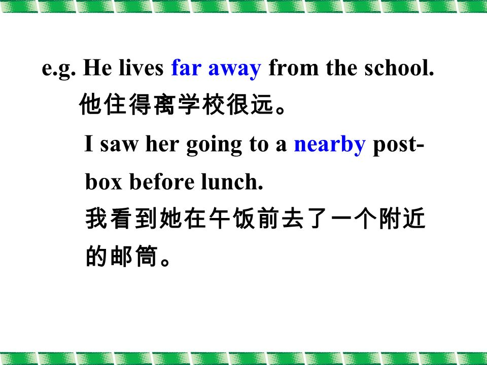 e.g. He lives far away from the school.