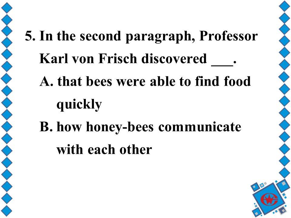 5. In the second paragraph, Professor Karl von Frisch discovered ___.