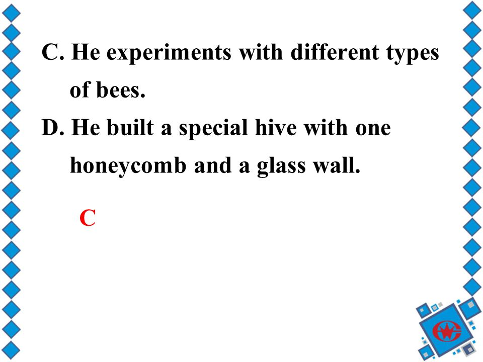 C. He experiments with different types of bees. D.