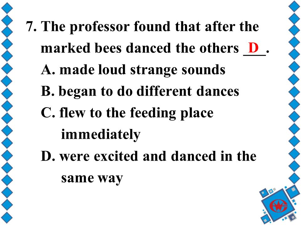 7. The professor found that after the marked bees danced the others ___.