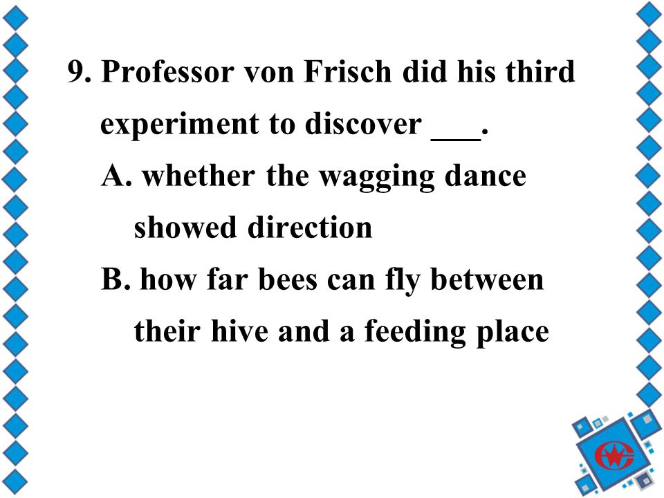 9. Professor von Frisch did his third experiment to discover ___.