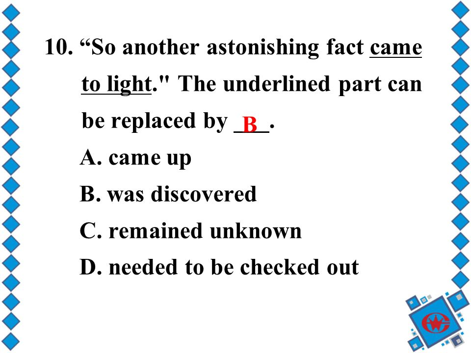 10. So another astonishing fact came to light. The underlined part can be replaced by ___.
