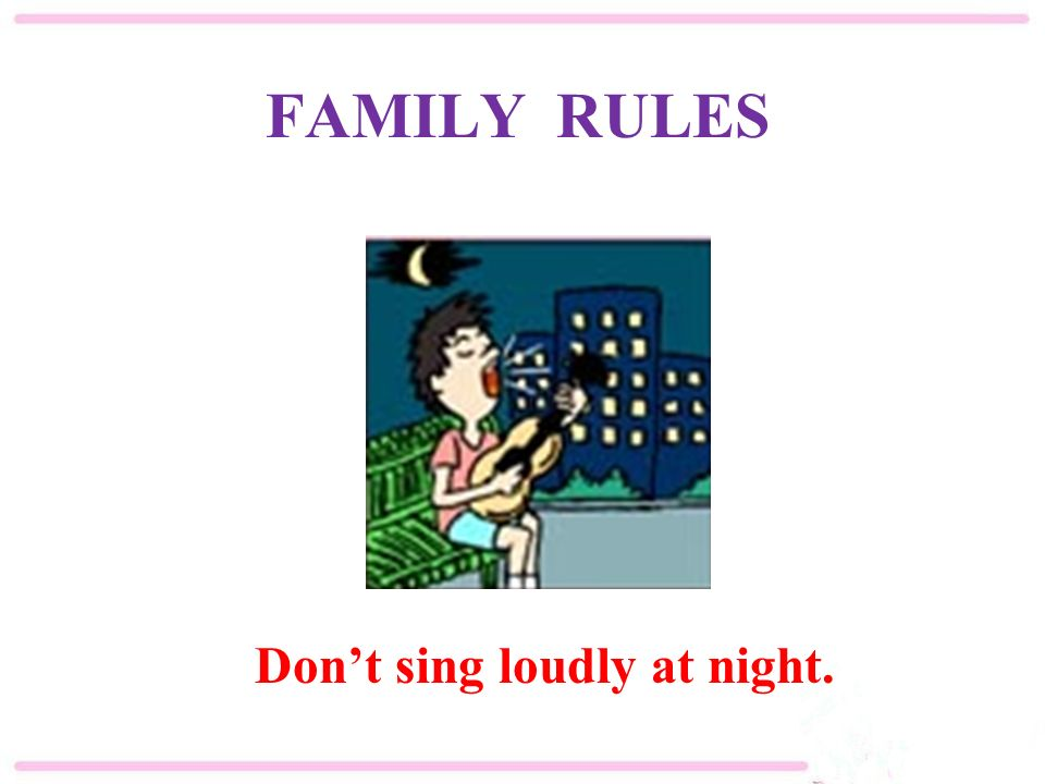 FAMILY RULES Don't sing loudly at night.