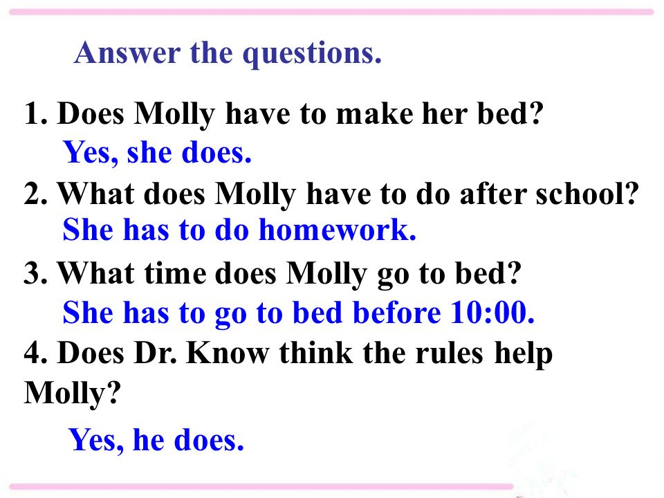 Answer the questions. 1. Does Molly have to make her bed.