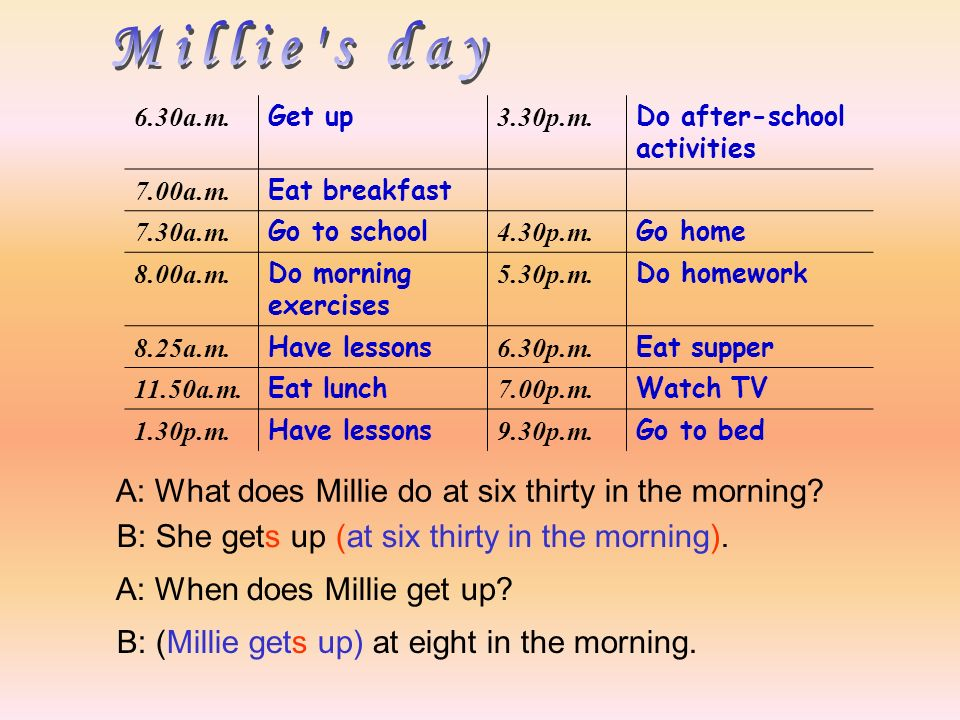 6.30a.m. Get up 3.30p.m. Do after-school activities 7.00a.m.