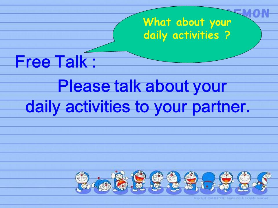 Free Talk : Please talk about your daily activities to your partner.