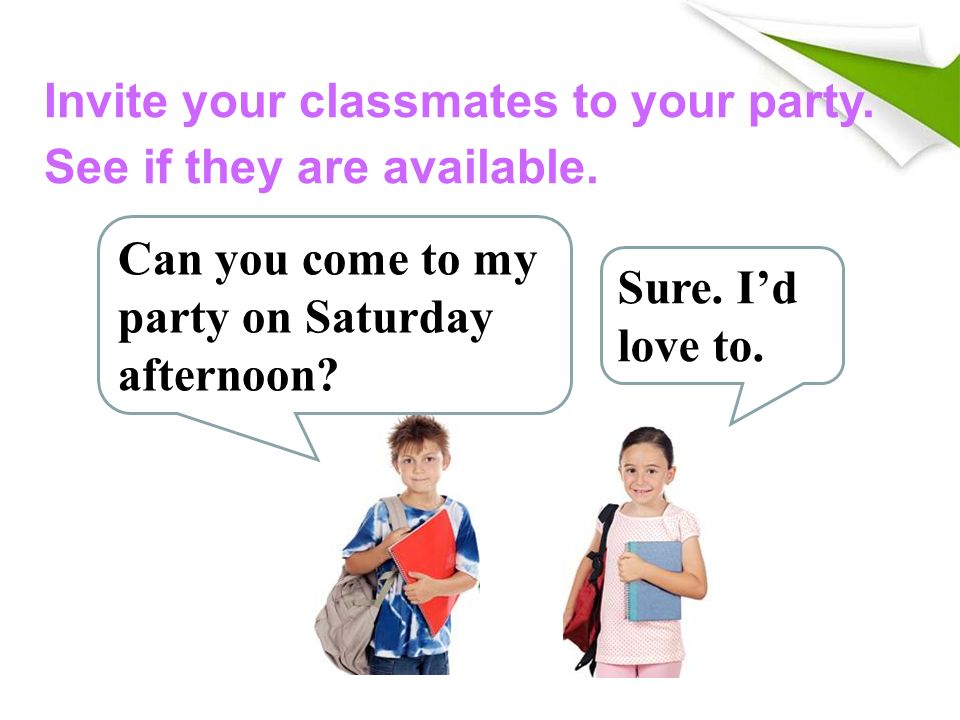 Invite your classmates to your party. See if they are available.