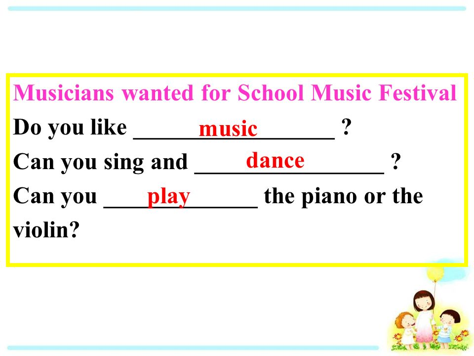 Musicians wanted for School Music Festival Do you like _________________ .