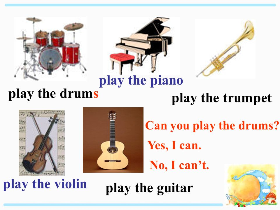 play the drums play the piano play the trumpet play the violin play the guitar Can you play the drums.