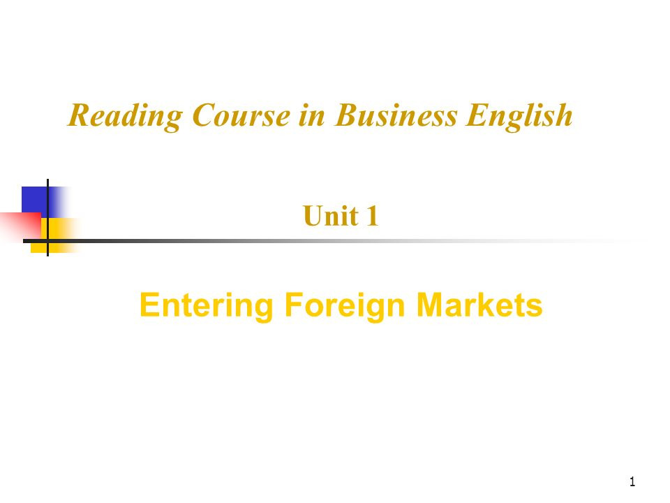1 Reading Course in Business English Unit 1 Entering Foreign Markets