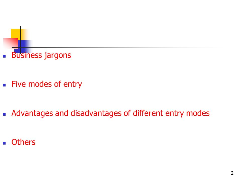 2 Teaching objectives Business jargons Five modes of entry Advantages and disadvantages of different entry modes Others