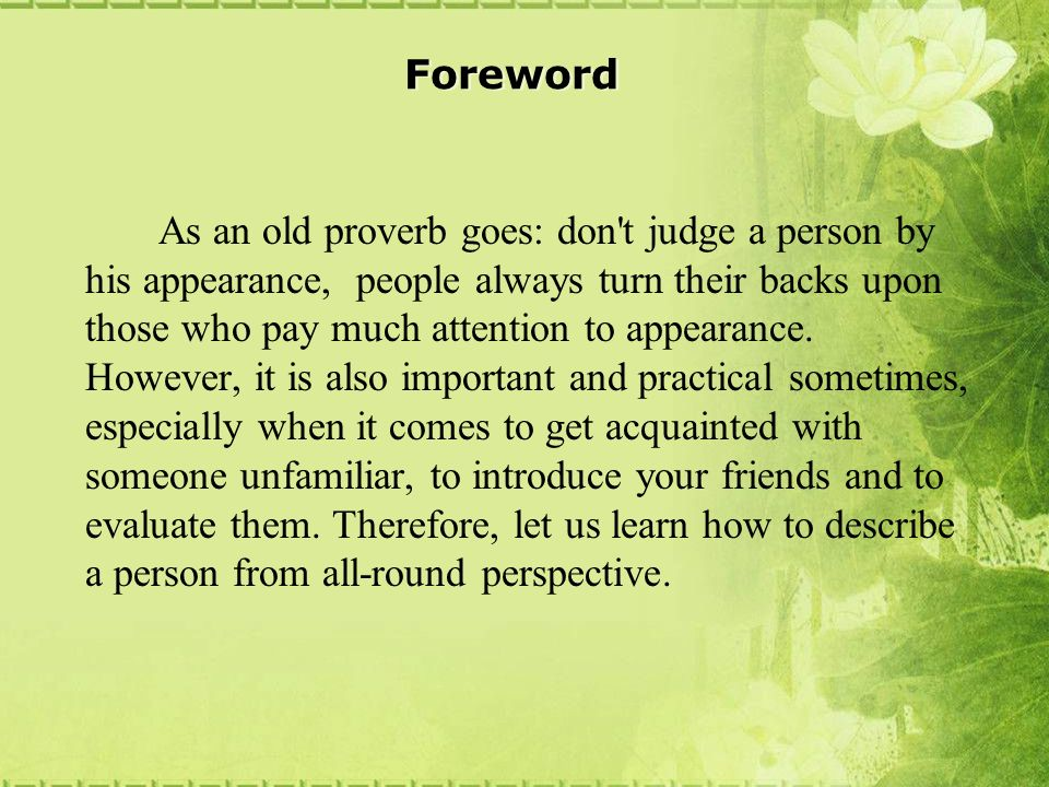 Foreword As an old proverb goes: don t judge a person by his appearance, people always turn their backs upon those who pay much attention to appearance.