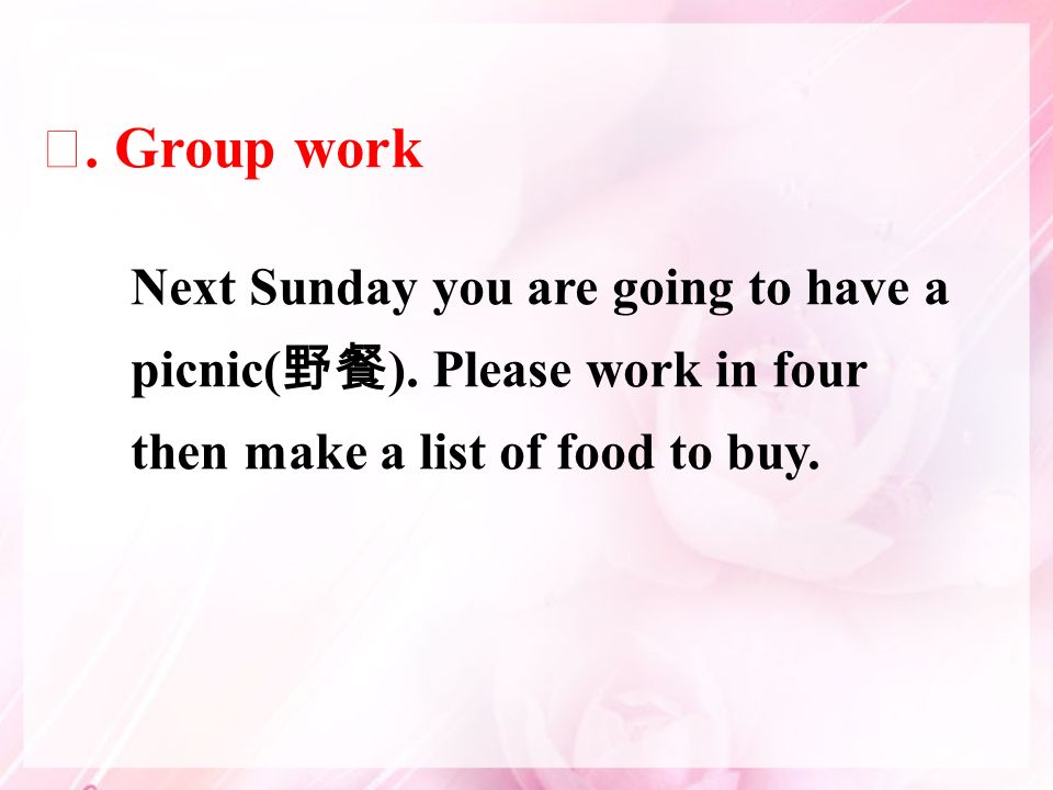 Next Sunday you are going to have a picnic( 野餐 ).