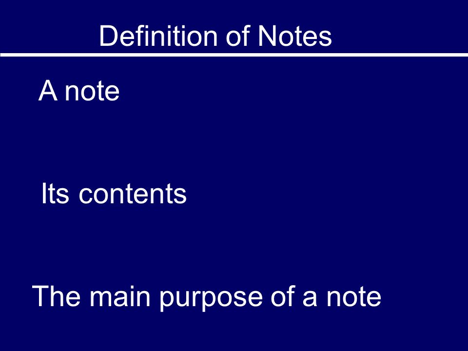 A note Its contents The main purpose of a note Definition of Notes